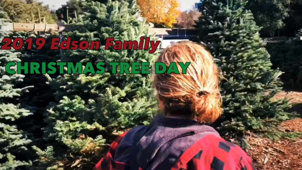 2019 Edson Family Christmas Tree Day